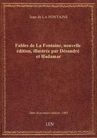 Fables de La Fontaine, nouvelle édition, illustrée par Désandré et Hadamar