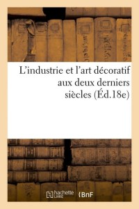 L Industrie et l Art Decoratif  ed 18e