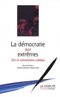 La démocratie aux extrêmes : Sur la radicalisation politique