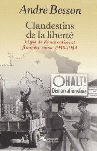 Clandestins de la liberté : Ligne de démarcation et frontière suisse 1940-1944