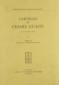 Carteggi Di Cesare Guasti. I