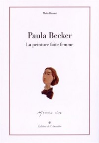 Paula Becker : La peinture faite femme