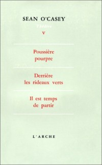 Théâtre, tome 5 : Poussière pourpre - Derrière les rideaux verts - Il est temps de partir