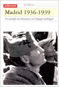 MADRID 1936-1939. Un peuple en résistance ou l'épopée ambiguë