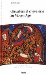 Chevaliers et Chevalerie au Moyen Age: La vie quotidienne