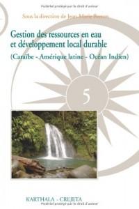 Gestion des ressources en eau et développement local durable : (Caraïbe-Amérique latine-Océan Indien)