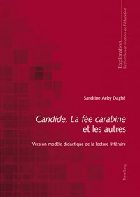 Candide, La Fée Carabine Et Les Autres: Vers Un Modèle Didactique De La Lecture Littéraire