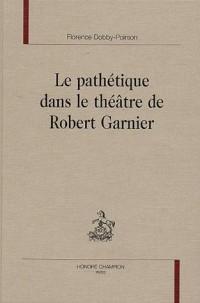Le pathétique dans le théâtre de Robert Garnier