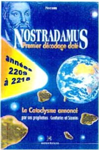 Nostradamus Premier Decodage Date - le Cataclysme Annonce, les Annees 2209 a 2218