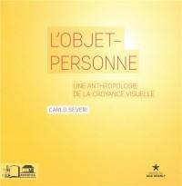 L'objet-personne : Une anthropologie de la croyance visuelle