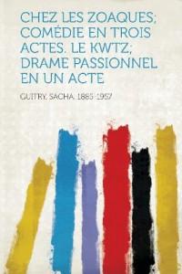 Chez Les Zoaques; Comedie En Trois Actes. Le Kwtz; Drame Passionnel En Un Acte