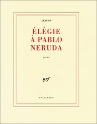 Elégie à Pablo Néruda