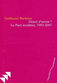 Désert d'avenir ? : Le Parti socialiste, 1983-2007