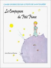 Le Compagnon Du Petit Prince: Cahier D'Exercises Sur Le Texte De Saint-Exupery