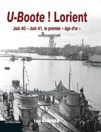 U-Boote ! Lorient - juin 40 - juin 41, le premier âge d'or