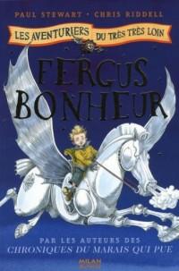 Les aventuriers du très très loin : Fergus Bonheur