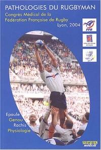 Pathologies du rugbyman : Congrès médical de la Fédération Française de Rugby, Lyon, 2004