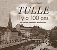 Tulle : Il y a 100 ans, en cartes postales anciennes