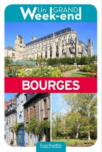 Un Grand Week-End à Bourges. Le guide