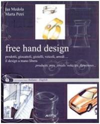 Free hand design. Il design a mano libera. Prodotti, giocattoli, gioielli, veicoli, arredi...
