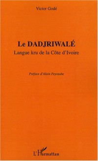 Le dadjriwalé : Langue kru de la Côte d'Ivoire