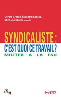 Syndicaliste : c'est quoi ce travail ? : Militer à la FSU