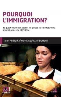 Pourquoi l'immigration?: 21 questions que se posent les Belges sur les migrations internationales au XXIe siècle