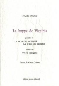 La huppe de Virginia : Précédée de La voix des hommes, la voix des femmes suivies des Voix suisses