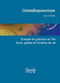 Cristallopuncture : Energies de guérison du Tao, Sons, gestes et lumière de vie