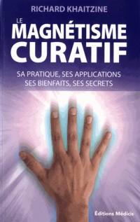 Le magnétisme curatif : Sa pratique, ses applications et ses bienfaits