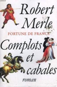 Complots et cabales (Fortune de France.)
