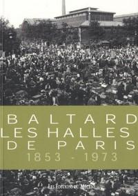 Baltard, les Halles de Paris 1853-1973