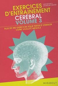 Exercices d'entraînement cérébral : Volume 3, Plus de 500 nouveaux exercices pour tester et stimuler votre vivacité mentale et évaluer votre QI !