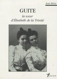 Guite : La soeur d'Elisabeth de la Trinité