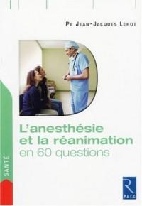 L'anesthésie et la réanimation : En 60 questions