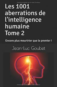 Les 1001 aberrations de l'intelligence humaine - Tome 2: Encore plus meurtrier que le premier !