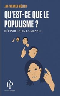 Qu'est-ce-que le populisme ? Définir enfin la menace.