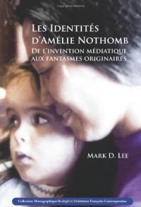 Les Identits D'Amlie Nothomb: de L'Invention Mdiatique Aux Fantasmes Originaires.