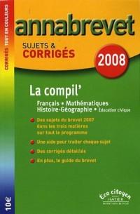 La compil' Français-Mathématiques-Histoire-Géographie Brevet : Sujets et corrigés