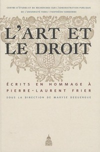 L'art et le droit : Ecrits en hommage à Pierre-Laurent Frier