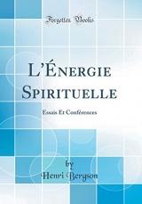 L'Énergie Spirituelle: Essais Et Conférences (Classic Reprint)