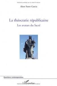 La théocratie républicaine : Les avatars du sacré, tome 1
