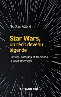 Star Wars, un récit devenu légende: Conflits, passions, trahisons : la saga décryptée