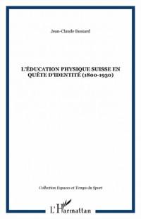 L'éducation physique suisse en quête d'identité (1800-1930)