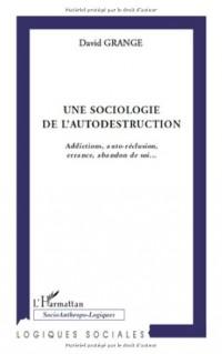 Une sociologie de l'autodestruction : Addictions, auto-réclusion, errance, abandon de soi...