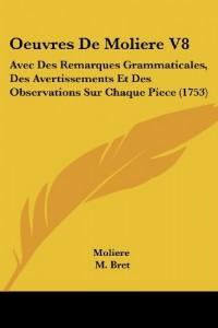 Oeuvres de Moliere V8: Avec Des Remarques Grammaticales, Des Avertissements Et Des Observations Sur Chaque Piece (1753)