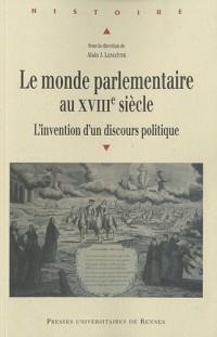 Le monde parlementaire au XVIIIe siècle : L'invention d'un discours politique