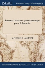 Toussaint Louverture: Poeme Dramatique: Par A. de Lamartine