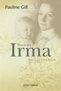 Docteure Irma - Tome 1, La Louve blanche
