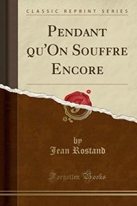 Pendant Qu'on Souffre Encore (Classic Reprint)